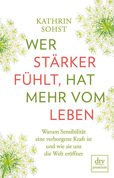 Buch: Wer stärker fühlt, hat mehr vom Leben von Kathrin Sohst